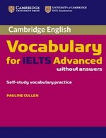 Cambridge Vocabulary for IELTS Advanced Band 6.5+ without Answers ISBN: 9780521179218