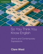 So You Think You Know English; Idioms and Contemporary Expressions ISBN: 9780521184984