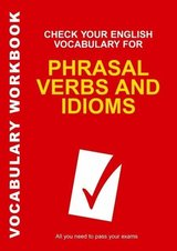 Check your English Vocabulary for Phrasal Verbs and Idioms ISBN: 9780713678055