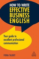 How to Write Effective Business English; Your Guide to Excellent Professional Communication ISBN: 9780749497293