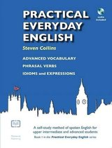 Practical Everyday English - Advanced Vocabulary, Phrasal Verbs, Idioms & Expressions with Audio CD (Everyday English Book 1) ISBN: 9780952835820