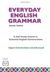 Everyday English Grammar: A Self-study Course in Essential English Constructions: Upper-intermediate and Advanced with Audio CD ISBN: 9780952835868