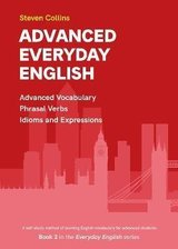 Advanced Everyday English - Advanced Vocabulary, Phrasal Verbs, Idioms & Expressions (Everyday English Book 2) ISBN: 9780952835899