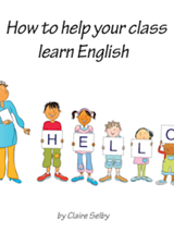 How to Help your Class Learn English: The Complete Guide for Teachers ISBN: 9780956629418