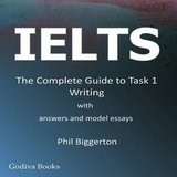 IELTS - The Complete Guide to Task 1 Writing with Answers & Model Essays ISBN: 9780956633200