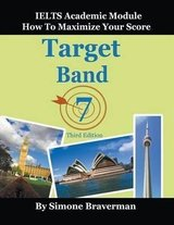 Target Band 7: IELTS Academic Module: How to Maximize Your Score (3rd Edition) ISBN: 9780987300966