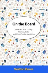 On the Board: 200 Fast, Fun and Easy Warmer, Filler and Fast-Finisher Activities ISBN: 9780997762839