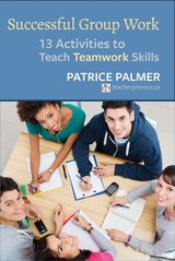 Successful Group Work: 13 Activities to Teach Teamwork Skills ISBN: 9780997762846