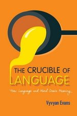 The Crucible of Language; How Language and Mind Create Meaning ISBN: 9781107561038