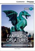 CDEIR A1 Fantastic Creatures: Monsters, Mermaids, and Wild Men (Book with Internet Access Code) ISBN: 9781107696372