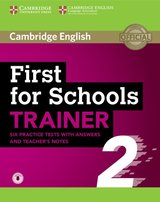 First for Schools (FCE4S) Trainer 2 (6 Practice Tests) with Answers, Teacher's Notes & Audio Download ISBN: 9781108380911