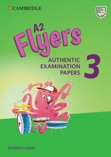 A2 Flyers 3 Authentic Examination Papers Student's Book ISBN: 9781108465168