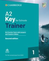 A2 Key for Schools (KET4S) (2020 Exam) Trainer 1 Six Practice Tests with Answers, Downloadable Audio & Teacher's Notes ISBN: 9781108525800