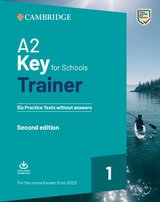A2 Key for Schools (KET4S) (2020 Exam) Trainer 1 Six Practice Tests without Answers with Downloadable Audio ISBN: 9781108525817