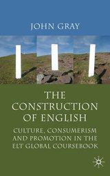 The Construction of English; Culture, Consumerism and Promotion in the ELT Global Coursebook ISBN: 9781137507242