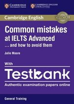 Common Mistakes at IELTS Advanced . . . and how to avoid them with Testbank - General Training (Internet Access Code for 4 Online Practice Tests) ISBN: 9781316629536