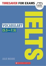 Timesaver for Exams IELTS: Vocabulary (IELTS Score: 5.5 - 7.5) ISBN: 9781407169767