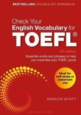 Check Your English Vocabulary for TOEFL: Essential words and phrases to help you maximise your TOEFL score (5th Edition) ISBN: 9781472966100