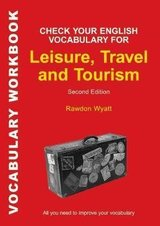 Check Your English Vocabulary for Leisure, Travel and Tourism: All You Need to Improve Your Vocabulary ISBN: 9781472976123