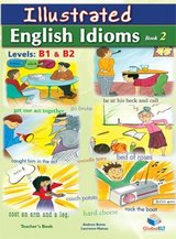 Illustrated Idioms B1 & B2 Book 2 Teacher's Book (Student's Book with Overprinted Answers) ISBN: 9781781640999