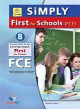 Simply First for Schools (FCE4S) 8 Practice Tests Student's book ISBN: 9781781642269