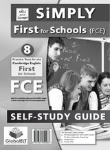 Simply First for Schools (FCE4S) 8 Practice Tests Self-Study Edition (Student's Book, Self Study Guide & MP3 Audio CD) ISBN: 9781781642283