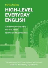 High-Level Everyday English - Advanced Vocabulary, Phrasal Verbs, Idioms & Expressions (Everyday English Book 3) ISBN: 9781838106904