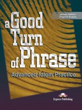 A Good Turn of Phrase; Advanced Idiom Practice Student's Book ISBN: 9781842168462