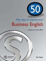 50 Fifty Ways to Improve your Business English . . .without Too Much Effort! ISBN: 9781902741826