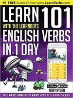Learn 101 English Verbs in 1 Day with the Learnbots: The Fast, Fun and Easy Way to Learn Verbs ISBN: 9781908869449