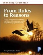 Teaching Grammar from Rules to Reasons: Practical Ideas and Advice for Working with Grammar in the Classroom ISBN: 9781911028222