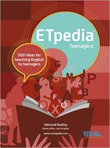 ETpedia Teenagers: 500 Ideas for Teaching English to Teenagers ISBN: 9781911028444