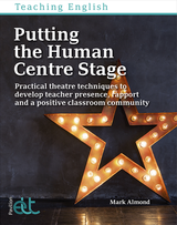 Putting the Human Centre Stage - Practical Theatre Techniques to Develop Teacher Presence, Rapport and a Positive Classroom Community ISBN: 9781912755288