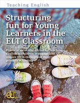 Structuring Fun for Young Learners in the ELT Classroom: Practical ideas and advice for teaching English to children ISBN: 9781913414535