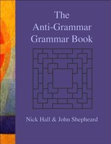 The Anti-Grammar Grammar Book (2019 Edition) ISBN: 9781916259126